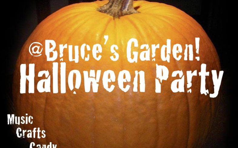HALLOWEEN PARTY @ BRUCE'S GARDEN • Wednesday October 31 @3pm!!