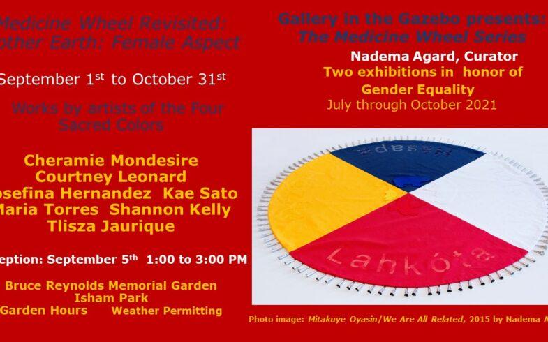 Gallery In The Gazebo OPENING: Medicine Wheel Revisited ~ Mother Earth/ Female Aspect • Wednesday, September 1st.