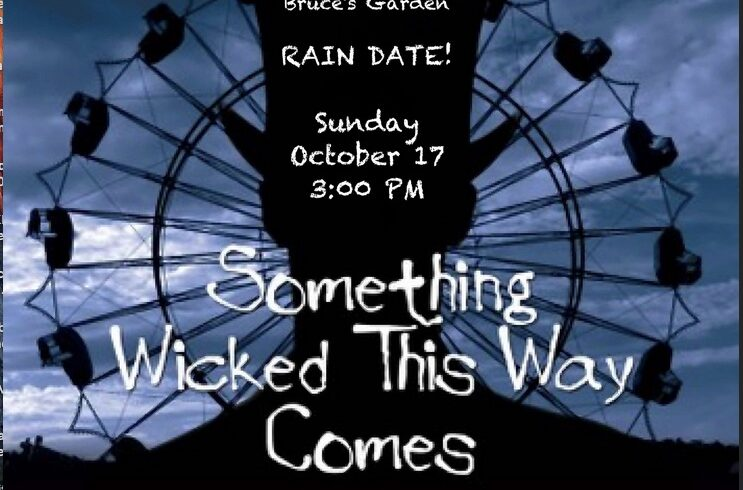 Something Wicked This Way Comes • RAIN DATE • Sunday October 17 @3pm